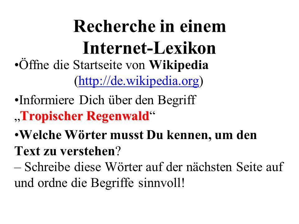 Recherche in einem Internet-Lexikon Öffne die Startseite von Wikipedia (http://de.wikipedia.org)http://de.wikipedia.org TropischerRegenwaldInformiere