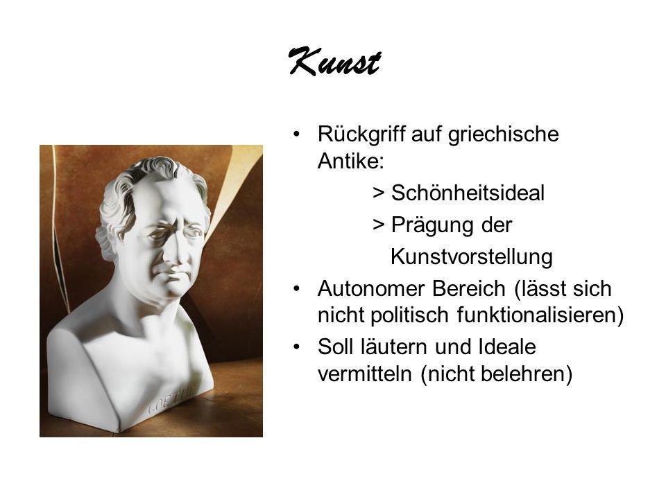 Kunst Rückgriff auf griechische Antike: > Schönheitsideal > Prägung der Kunstvorstellung Autonomer Bereich (lässt sich nicht politisch funktionalisieren) Soll läutern und Ideale vermitteln (nicht belehren)
