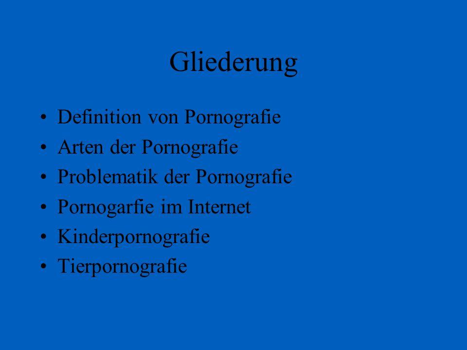 Gliederung Definition von Pornografie Arten der Pornografie Problematik der Pornografie Pornogarfie im Internet Kinderpornografie Tierpornografie