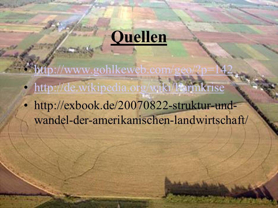 Quellen http://www.gohlkeweb.com/geo/?p=142 http://de.wikipedia.org/wiki/Farmkrise http://exbook.de/20070822-struktur-und- wandel-der-amerikanischen-landwirtschaft/