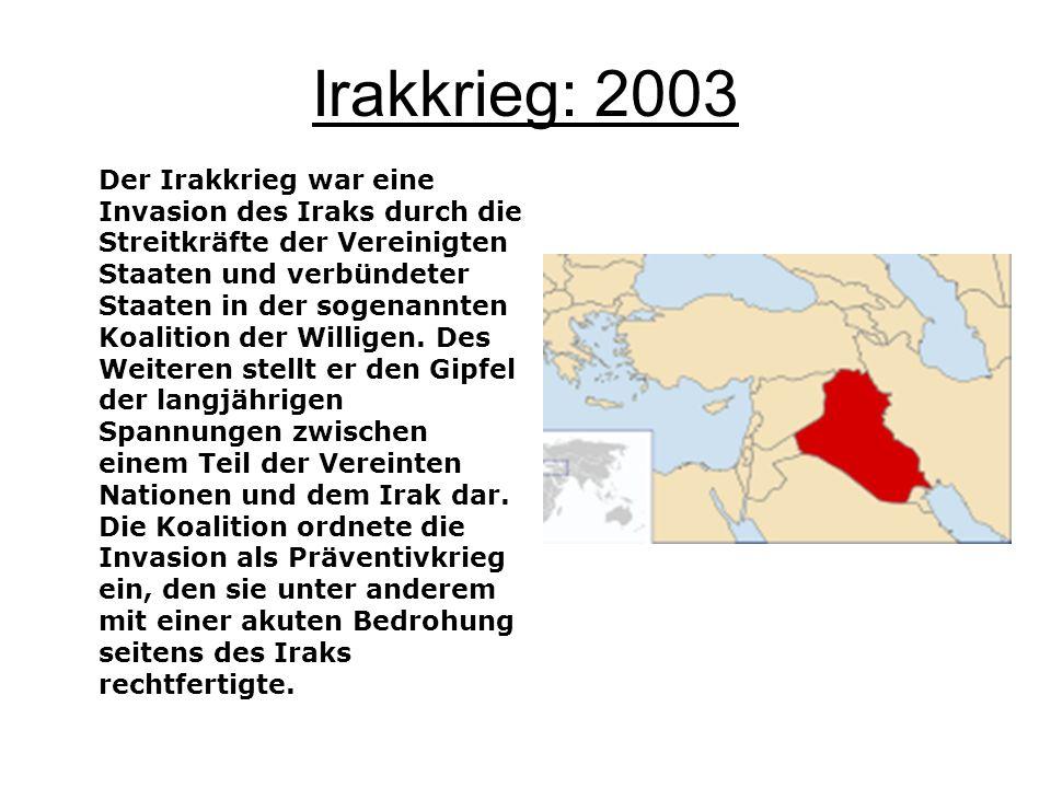 Irakkrieg: 2003 Der Irakkrieg war eine Invasion des Iraks durch die Streitkräfte der Vereinigten Staaten und verbündeter Staaten in der sogenannten Ko