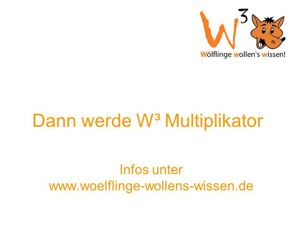 Dann werde W³ Multiplikator Infos unter www.woelflinge-wollens-wissen.de