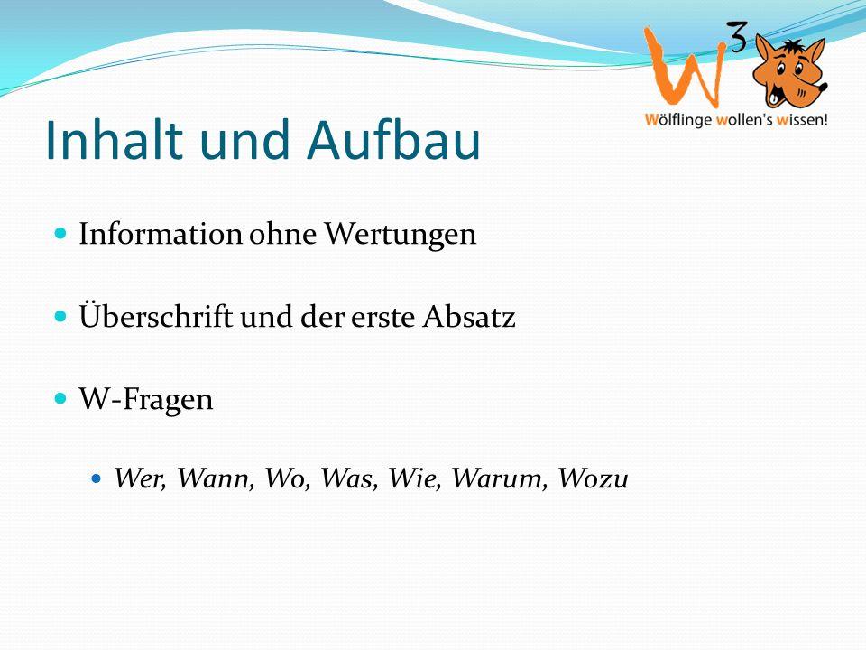 Inhalt und Aufbau Information ohne Wertungen Überschrift und der erste Absatz W-Fragen Wer, Wann, Wo, Was, Wie, Warum, Wozu