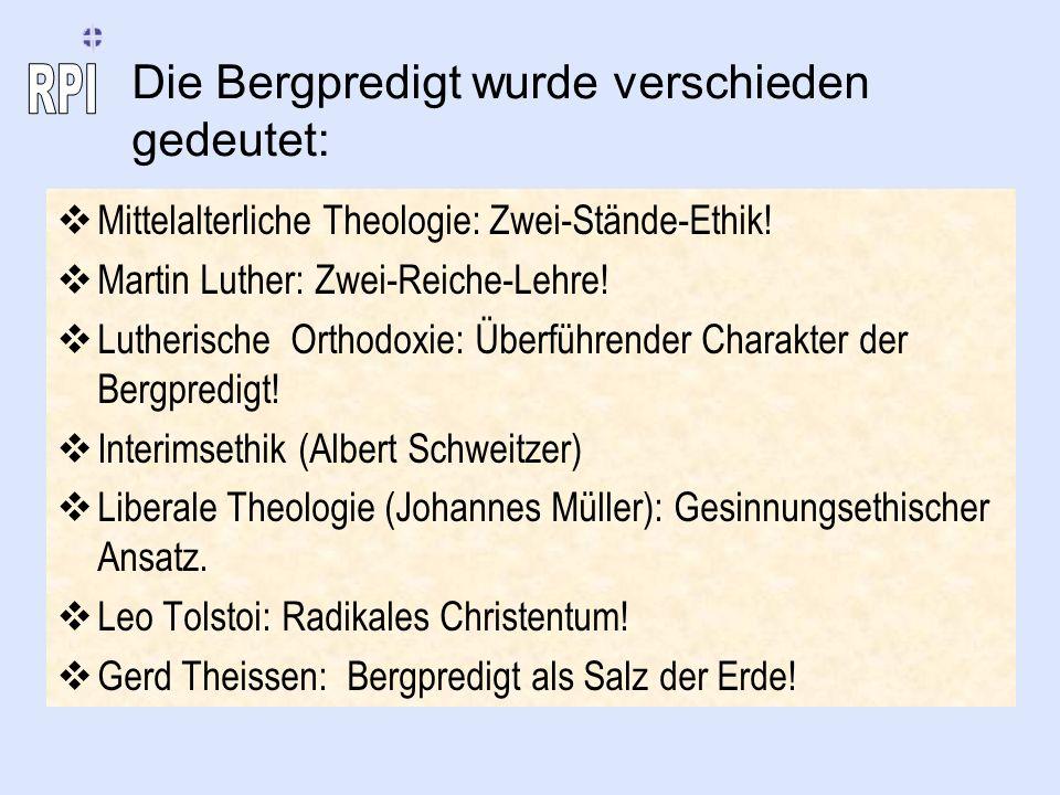 Die Bergpredigt wurde verschieden gedeutet: Mittelalterliche Theologie: Zwei-Stände-Ethik! Martin Luther: Zwei-Reiche-Lehre! Lutherische Orthodoxie: Ü