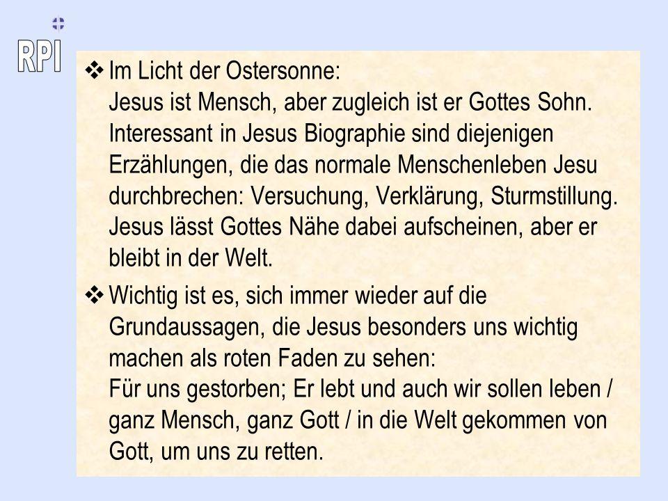 Im Licht der Ostersonne: Jesus ist Mensch, aber zugleich ist er Gottes Sohn. Interessant in Jesus Biographie sind diejenigen Erzählungen, die das norm