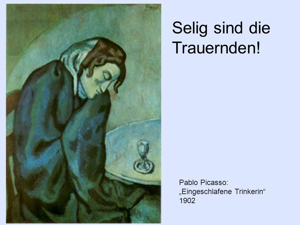 Selig sind die Trauernden! Pablo Picasso: Eingeschlafene Trinkerin 1902