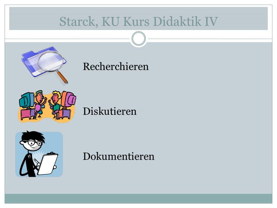 Starck, KU Kurs Didaktik IV Recherchieren Diskutieren Dokumentieren