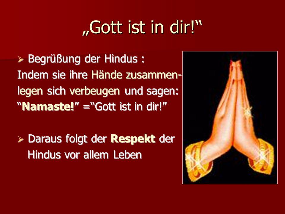 Gott ist in dir! Begrüßung der Hindus : Begrüßung der Hindus : Indem sie ihre Hände zusammen- legen sich verbeugen und sagen: Namaste! =Gott ist in di