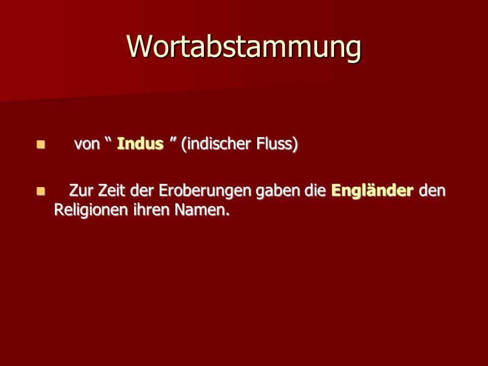 Wortabstammung von Indus (indischer Fluss) von Indus (indischer Fluss) Zur Zeit der Eroberungen gaben die Engländer den Religionen ihren Namen. Zur Ze