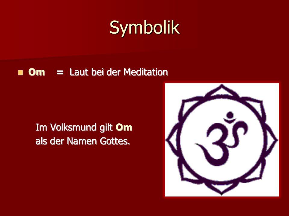 Symbolik Om = Laut bei der Meditation Om = Laut bei der Meditation Im Volksmund gilt Om Im Volksmund gilt Om als der Namen Gottes. als der Namen Gotte