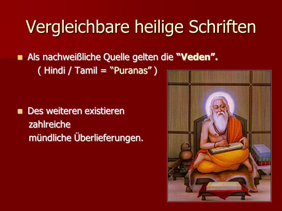 Vergleichbare heilige Schriften Als nachweißliche Quelle gelten die Veden. Als nachweißliche Quelle gelten die Veden. ( Hindi / Tamil = Puranas ) ( Hi