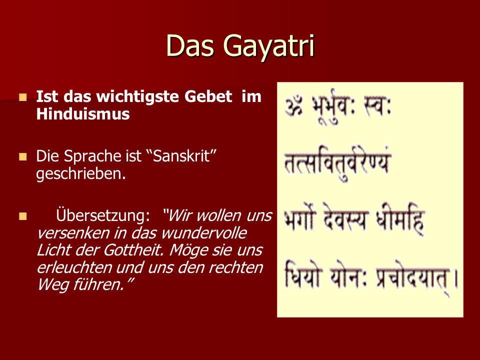Das Gayatri Ist das wichtigste Gebet im Hinduismus Die Sprache ist Sanskrit geschrieben. Übersetzung: Wir wollen uns versenken in das wundervolle Lich