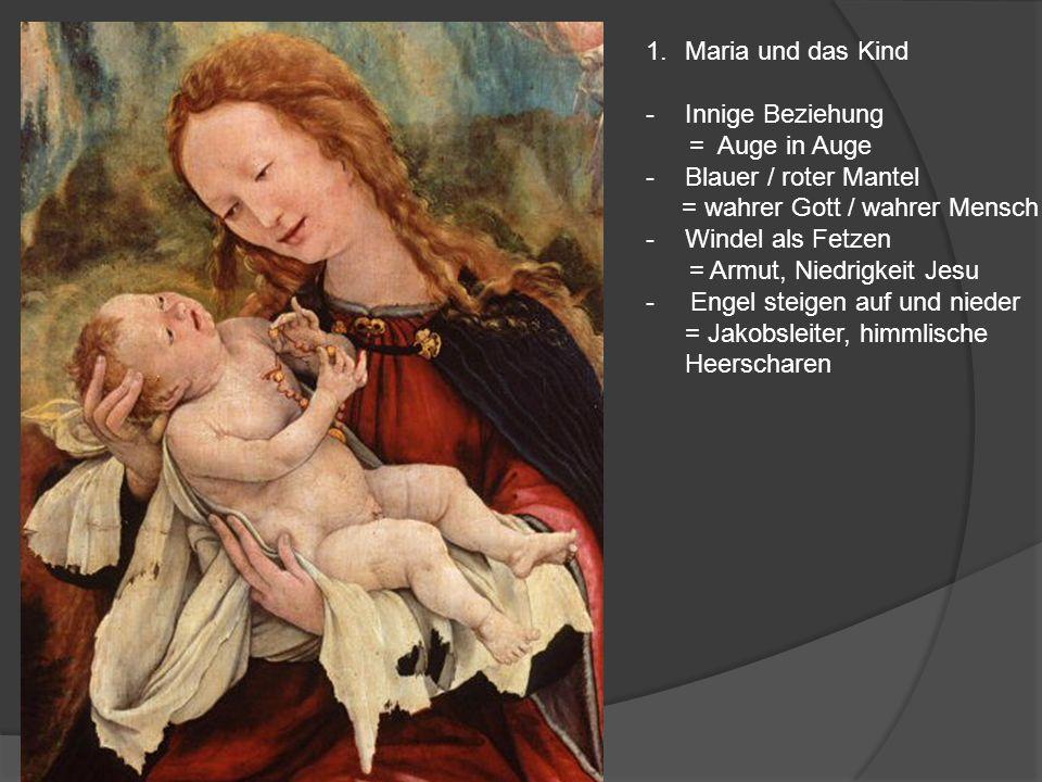 1.Maria und das Kind -Innige Beziehung = Auge in Auge -Blauer / roter Mantel = wahrer Gott / wahrer Mensch -Windel als Fetzen = Armut, Niedrigkeit Jes