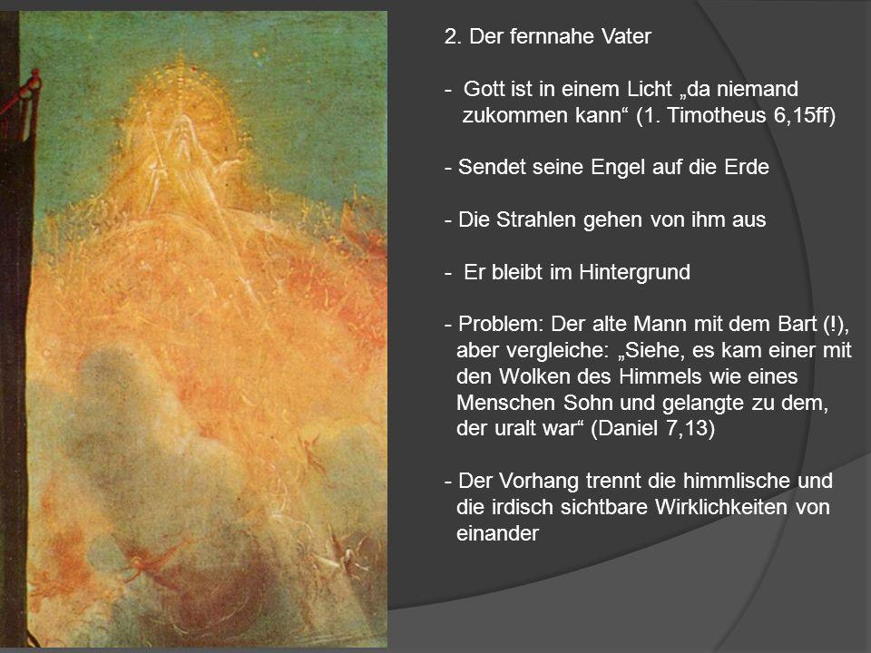 2. Der fernnahe Vater - Gott ist in einem Licht da niemand zukommen kann (1. Timotheus 6,15ff) - Sendet seine Engel auf die Erde - Die Strahlen gehen