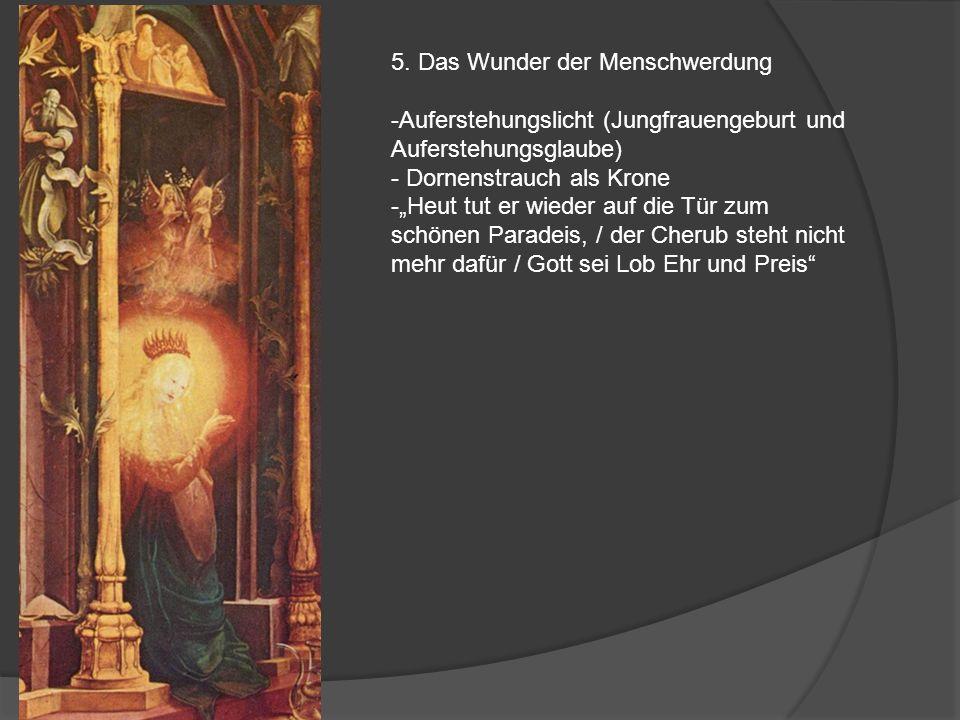 5. Das Wunder der Menschwerdung -Auferstehungslicht (Jungfrauengeburt und Auferstehungsglaube) - Dornenstrauch als Krone -Heut tut er wieder auf die T