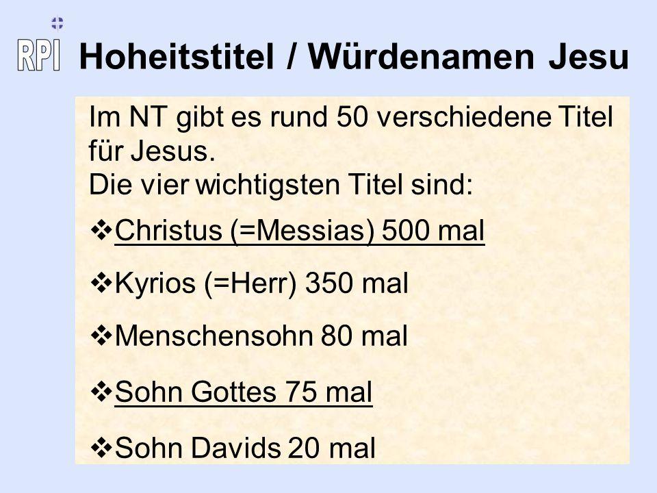 Hoheitstitel / Würdenamen Jesu Im NT gibt es rund 50 verschiedene Titel für Jesus. Die vier wichtigsten Titel sind: Christus (=Messias) 500 mal Kyrios