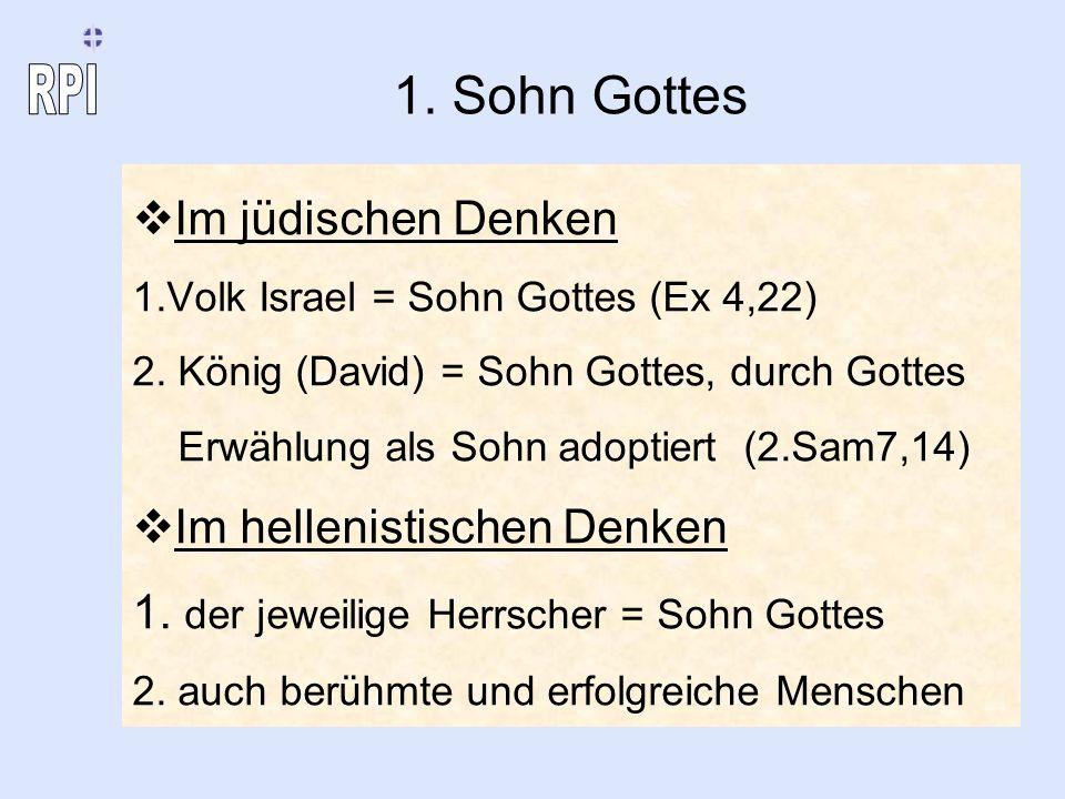 1. Sohn Gottes Im jüdischen Denken 1.Volk Israel = Sohn Gottes (Ex 4,22) 2. König (David) = Sohn Gottes, durch Gottes Erwählung als Sohn adoptiert (2.