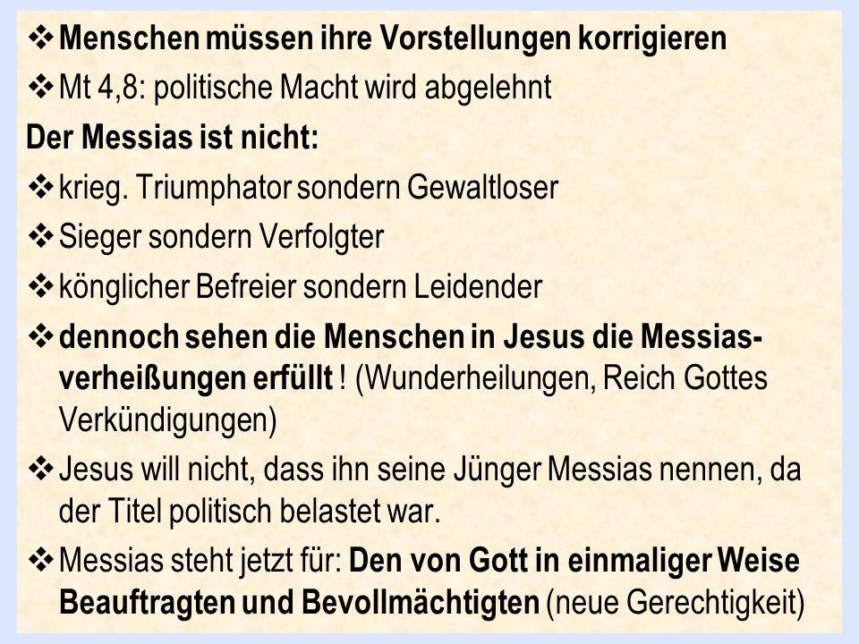 Menschen müssen ihre Vorstellungen korrigieren Mt 4,8: politische Macht wird abgelehnt Der Messias ist nicht: krieg. Triumphator sondern Gewaltloser S