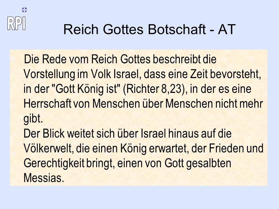 Reich Gottes Botschaft - AT Die Rede vom Reich Gottes beschreibt die Vorstellung im Volk Israel, dass eine Zeit bevorsteht, in der