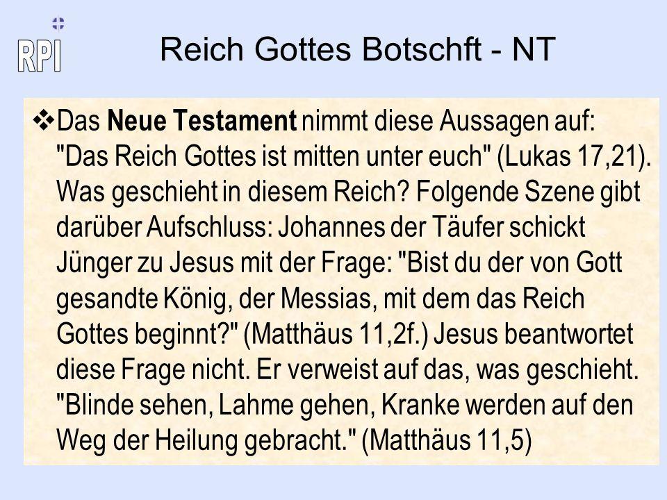 Reich Gottes Botschft - NT Das Neue Testament nimmt diese Aussagen auf: Das Reich Gottes ist mitten unter euch (Lukas 17,21).