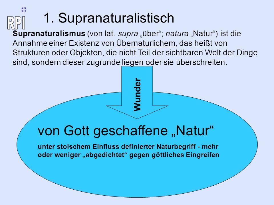 1. Supranaturalistisch von Gott geschaffene Natur unter stoischem Einfluss definierter Naturbegriff - mehr oder weniger abgedichtet gegen göttliches E