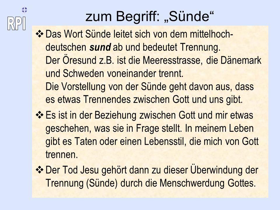 zum Begriff: Sünde Das Wort Sünde leitet sich von dem mittelhoch- deutschen sund ab und bedeutet Trennung. Der Öresund z.B. ist die Meeresstrasse, die
