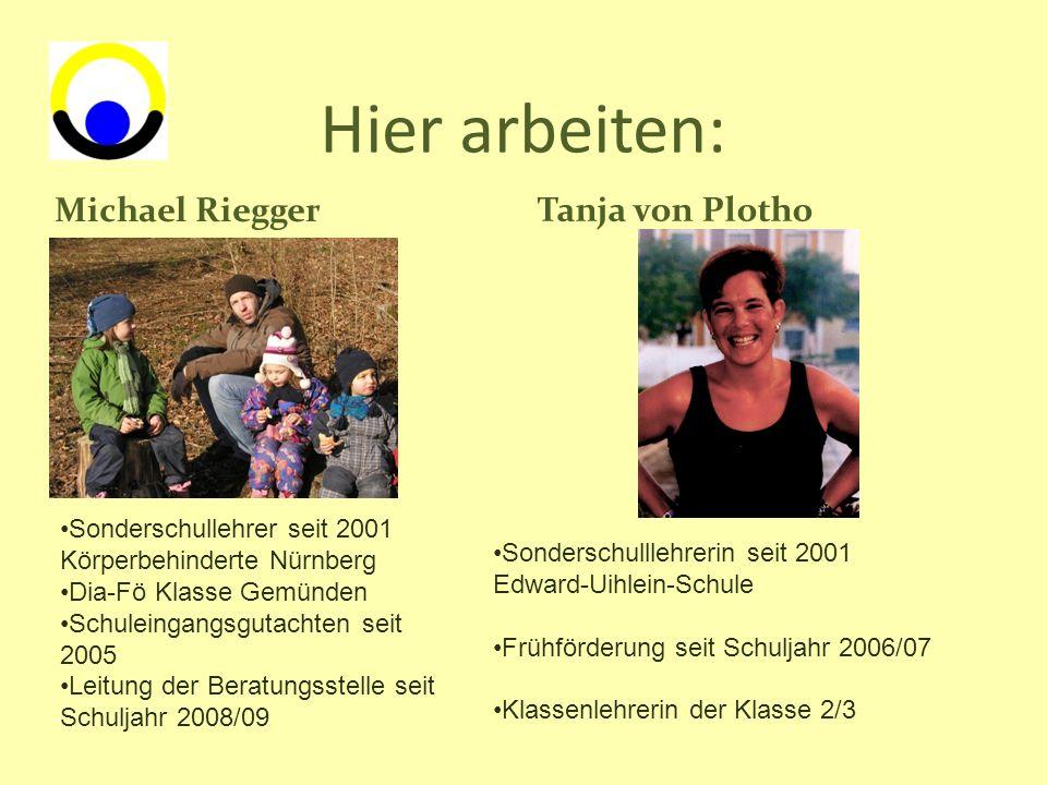 Hier arbeiten: Michael Riegger Tanja von Plotho Sonderschullehrer seit 2001 Körperbehinderte Nürnberg Dia-Fö Klasse Gemünden Schuleingangsgutachten se