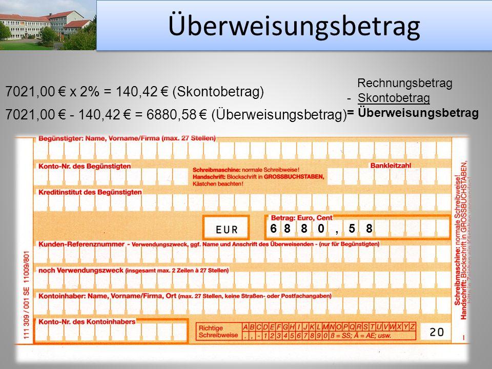 Überweisungsbetrag Striepecke Rechnungsbetrag - Skontobetrag = Überweisungsbetrag 7021,00 x 2% = 140,42 (Skontobetrag) 7021,00 - 140,42 = 6880,58 (Übe