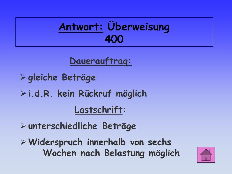 Überweisung 400 Unterscheiden Sie Lastschrift und Dauerauftrag in Bezug auf: Betrag Widerspruch / Rückruf
