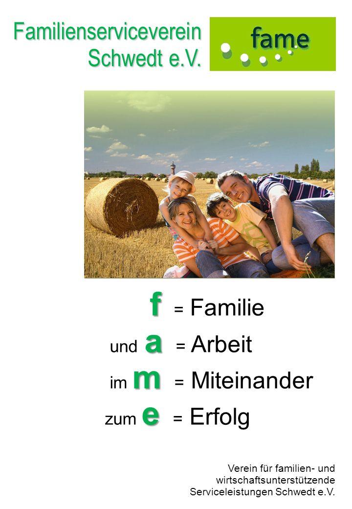 Familienserviceverein Schwedt e.V. f f = Familie a und a = Arbeit m im m = Miteinander e zum e = Erfolg Verein für familien- und wirtschaftsunterstütz