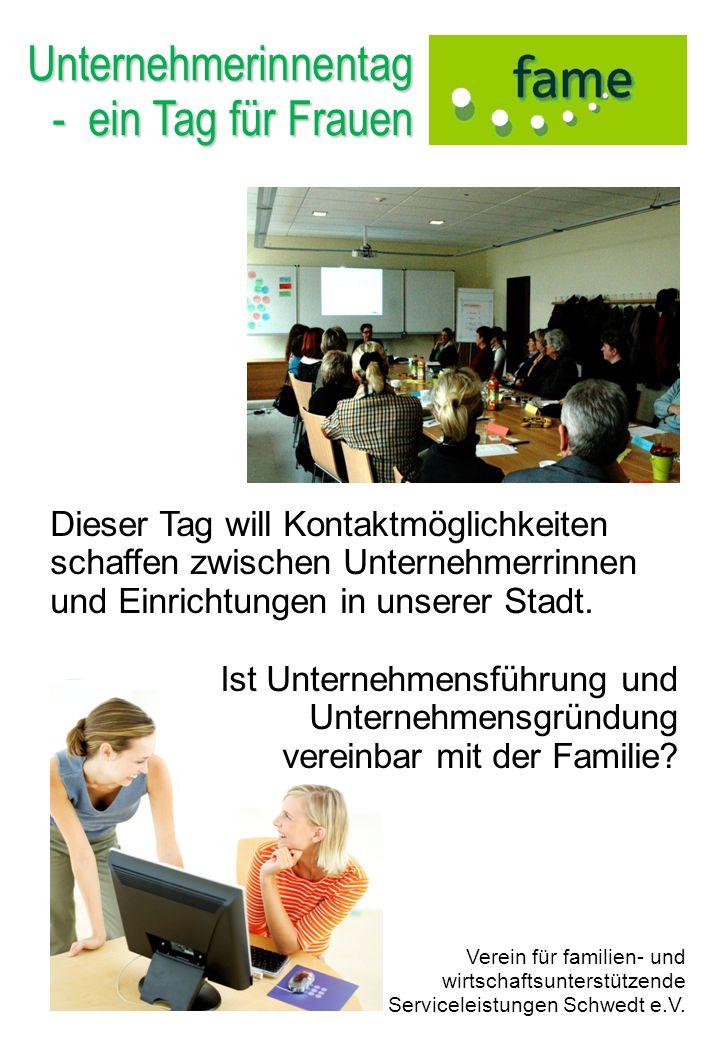 Unternehmerinnentag - ein Tag für Frauen Verein für familien- und wirtschaftsunterstützende Serviceleistungen Schwedt e.V. Dieser Tag will Kontaktmögl