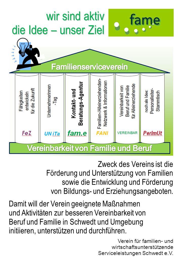 wir sind aktiv die Idee – unser Ziel Verein für familien- und wirtschaftsunterstützende Serviceleistungen Schwedt e.V. Zweck des Vereins ist die Förde