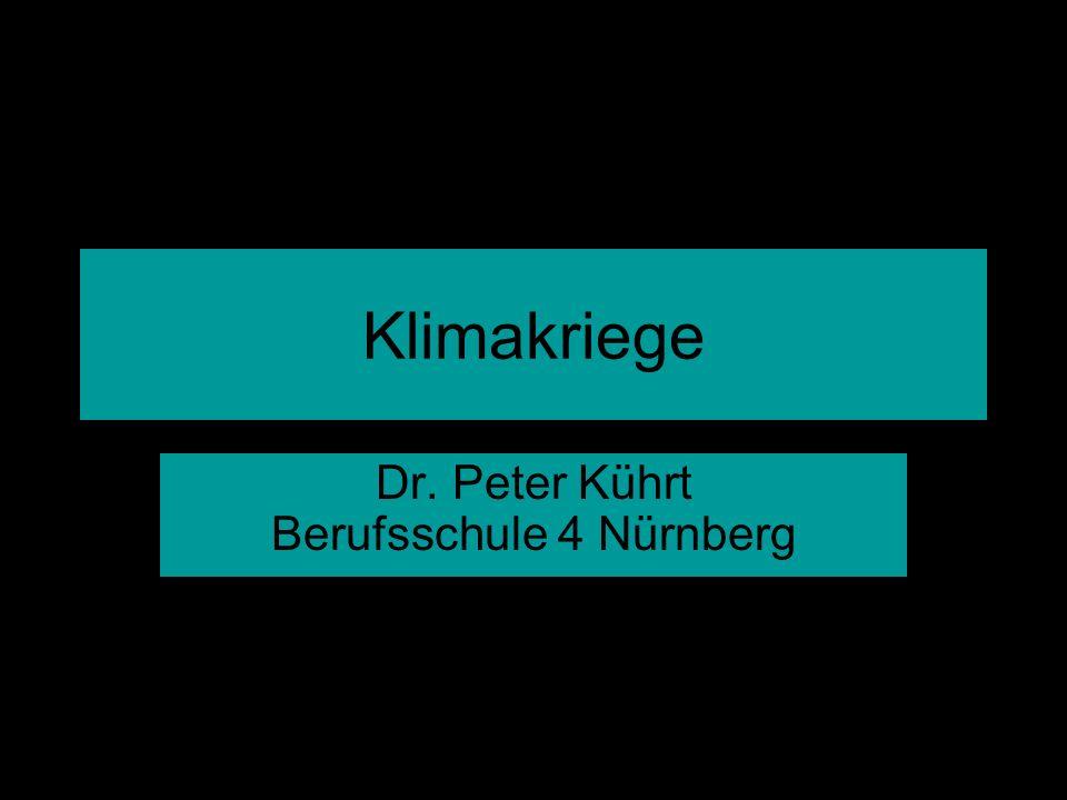 Kührt - Klimakriege Klimakriege Dr. Peter Kührt Berufsschule 4 Nürnberg