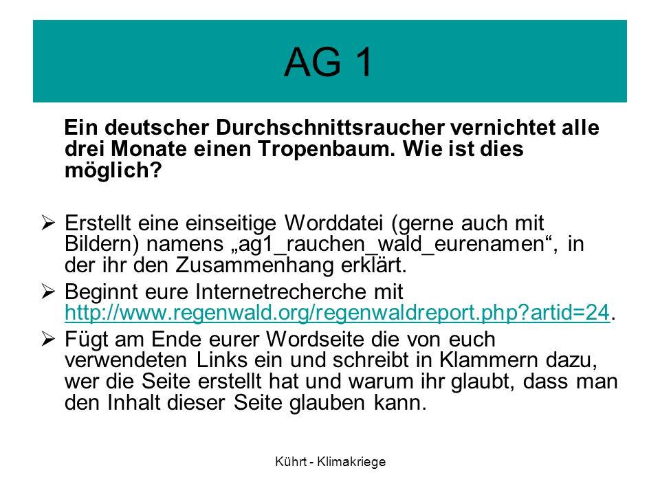 Kührt - Klimakriege AG 1 Ein deutscher Durchschnittsraucher vernichtet alle drei Monate einen Tropenbaum. Wie ist dies möglich? Erstellt eine einseiti