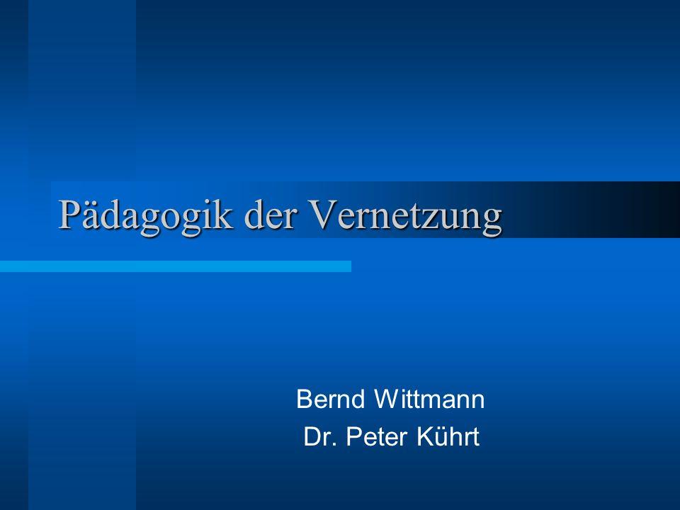 Pädagogik der Vernetzung Bernd Wittmann Dr. Peter Kührt