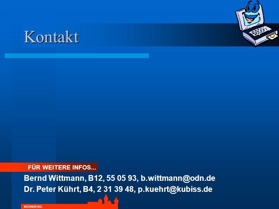 NÜRNBERG Kontakt FÜR WEITERE INFOS... Bernd Wittmann, B12, 55 05 93, b.wittmann@odn.de Dr. Peter Kührt, B4, 2 31 39 48, p.kuehrt@kubiss.de