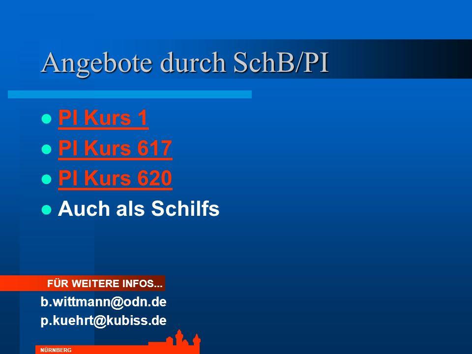 NÜRNBERG Angebote durch SchB/PI PI Kurs 1 PI Kurs 617 PI Kurs 620 Auch als Schilfs FÜR WEITERE INFOS... b.wittmann@odn.de p.kuehrt@kubiss.de