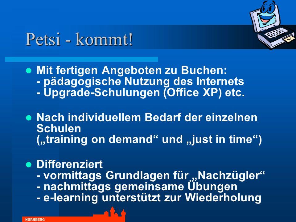 NÜRNBERG Petsi - kommt! Mit fertigen Angeboten zu Buchen: - pädagogische Nutzung des Internets - Upgrade-Schulungen (Office XP) etc. Nach individuelle