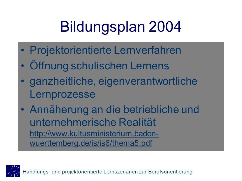 Handlungs- und projektorientierte Lernszenarien zur Berufsorientierung Bildungsplan 2004 Projektorientierte Lernverfahren Öffnung schulischen Lernens