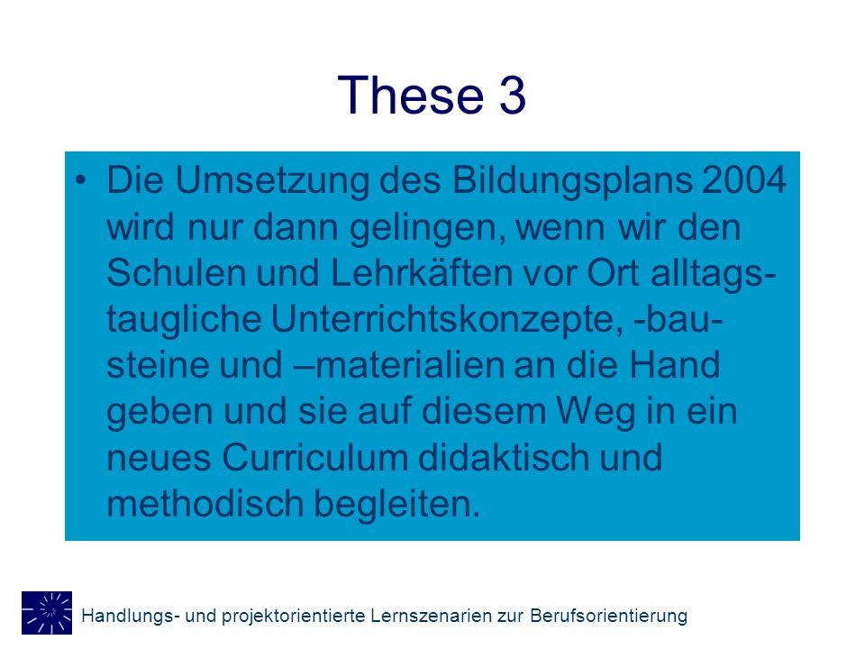 Handlungs- und projektorientierte Lernszenarien zur Berufsorientierung Bildungsplan 2004 Vermittlung zwischen begrifflich- sachlicher Systematisierung, handlungs- und problemorientiertem Lernen und kritisch-konstruktiver Reflexion Urteilskompetenzen und Handlungskompetenzen Fächerübergreifende Lernansätze