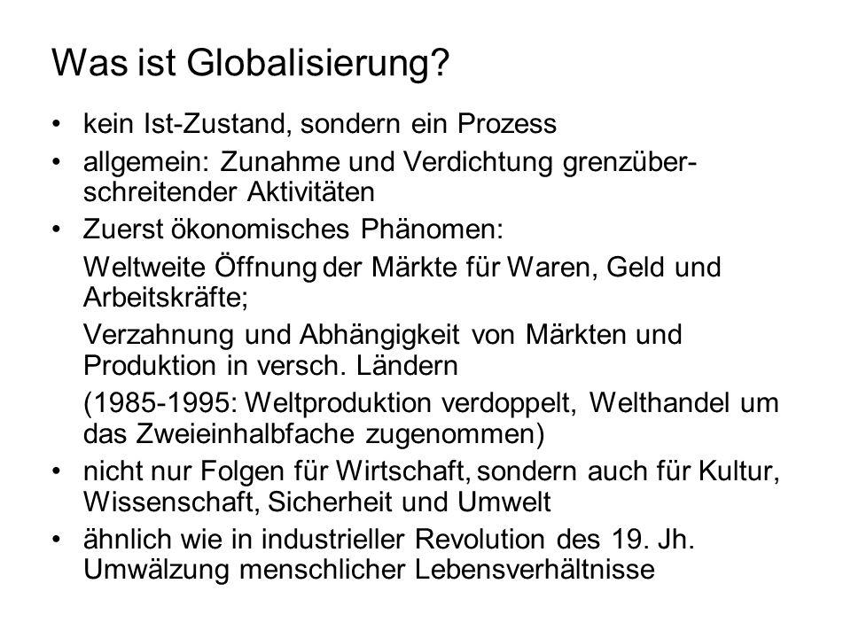 Was ist Globalisierung? kein Ist-Zustand, sondern ein Prozess allgemein: Zunahme und Verdichtung grenzüber- schreitender Aktivitäten Zuerst ökonomisch