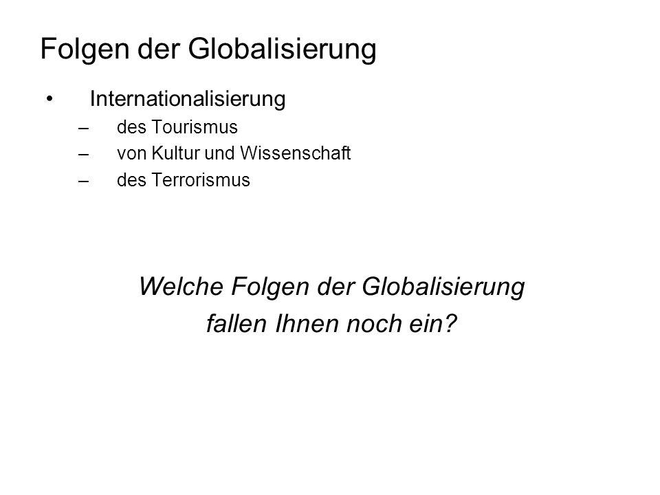Folgen der Globalisierung Internationalisierung –des Tourismus –von Kultur und Wissenschaft –des Terrorismus Welche Folgen der Globalisierung fallen I
