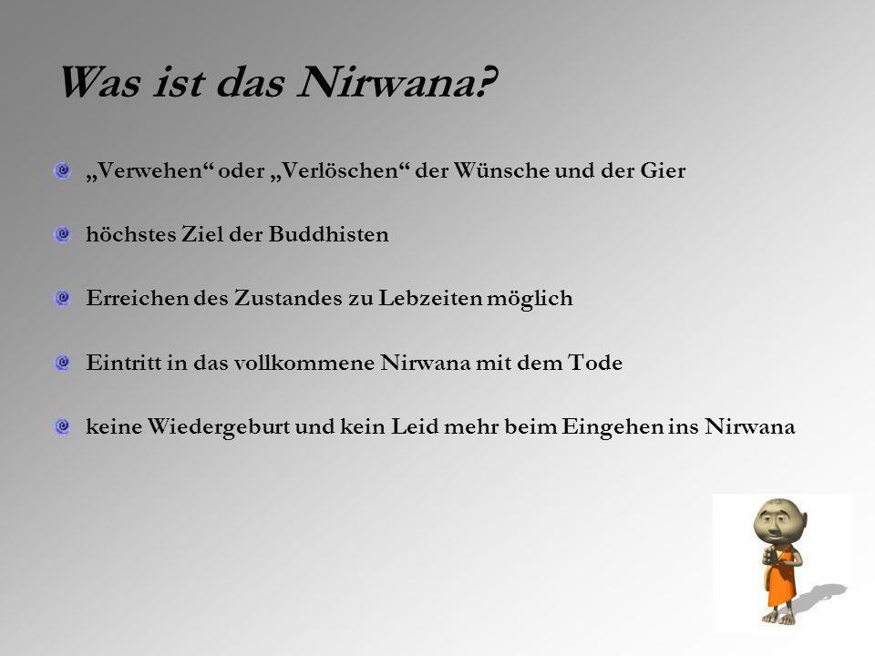 Was ist das Nirwana? Verwehen oder Verlöschen der Wünsche und der Gier höchstes Ziel der Buddhisten Erreichen des Zustandes zu Lebzeiten möglich Eintr