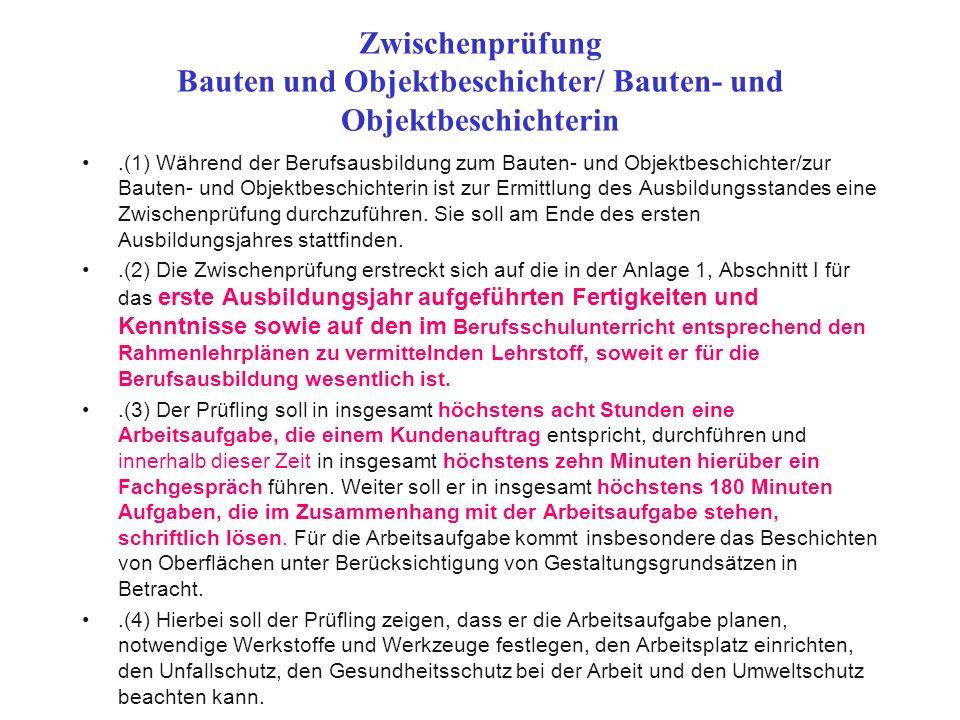 Zwischenprüfung Bauten und Objektbeschichter/ Bauten- und Objektbeschichterin.(1) Während der Berufsausbildung zum Bauten- und Objektbeschichter/zur B