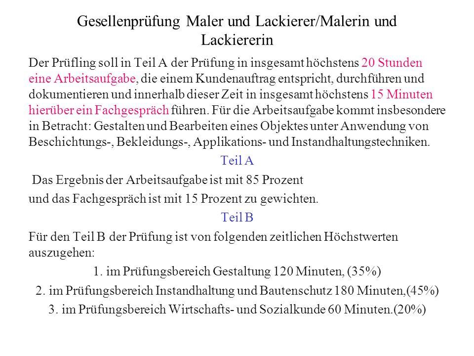 Gesellenprüfung Maler und Lackierer/Malerin und Lackiererin Der Prüfling soll in Teil A der Prüfung in insgesamt höchstens 20 Stunden eine Arbeitsaufg