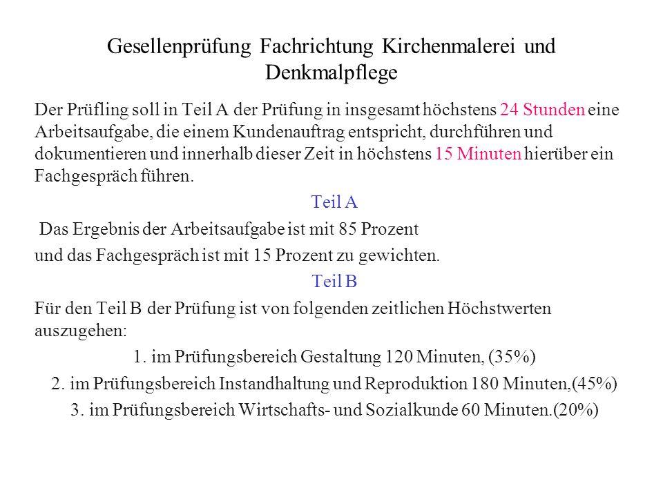 Gesellenprüfung Fachrichtung Kirchenmalerei und Denkmalpflege Der Prüfling soll in Teil A der Prüfung in insgesamt höchstens 24 Stunden eine Arbeitsau