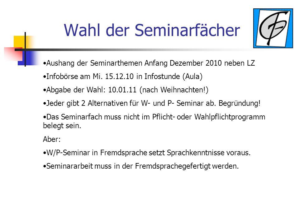 Wahl der Seminarfächer Aushang der Seminarthemen Anfang Dezember 2010 neben LZ Infobörse am Mi. 15.12.10 in Infostunde (Aula) Abgabe der Wahl: 10.01.1