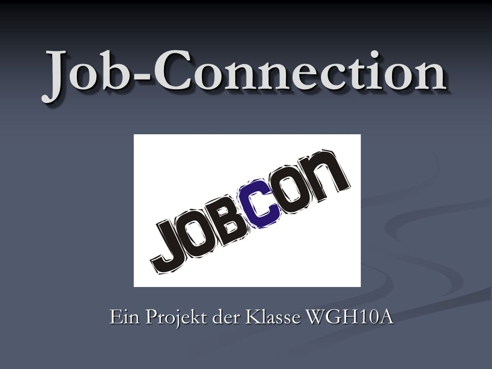 Job-ConnectionJob-Connection Ein Projekt der Klasse WGH10A