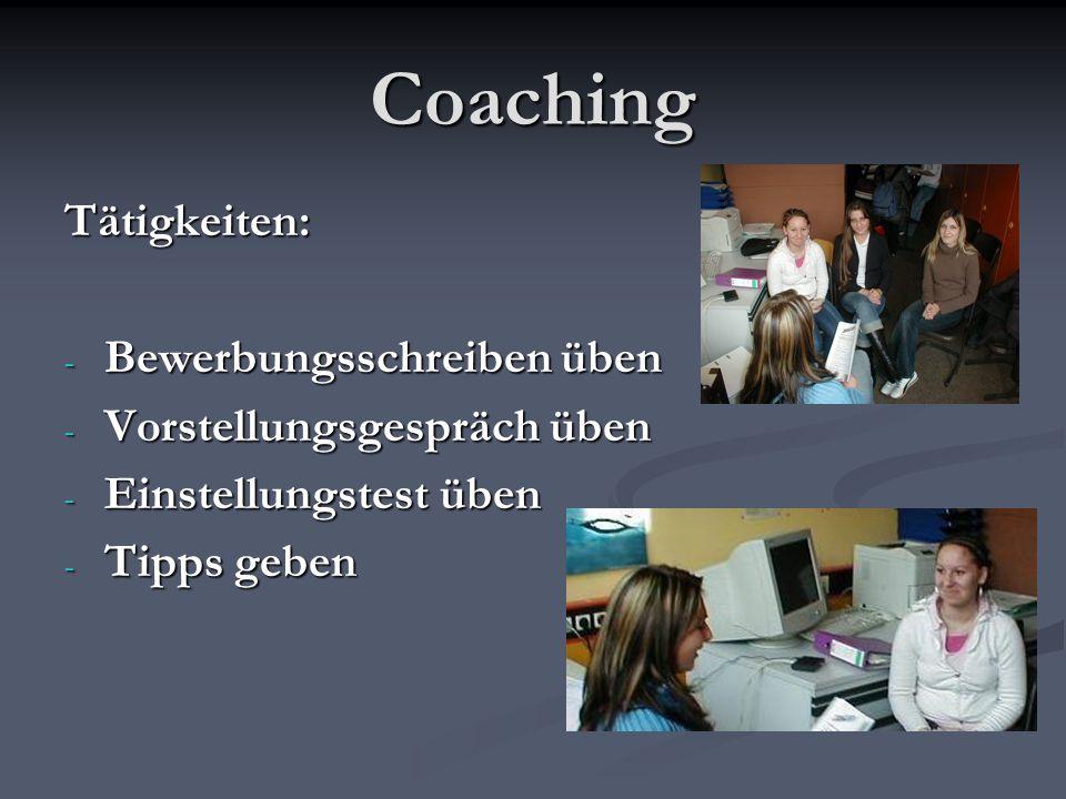 Coaching Tätigkeiten: - Bewerbungsschreiben üben - Vorstellungsgespräch üben - Einstellungstest üben - Tipps geben