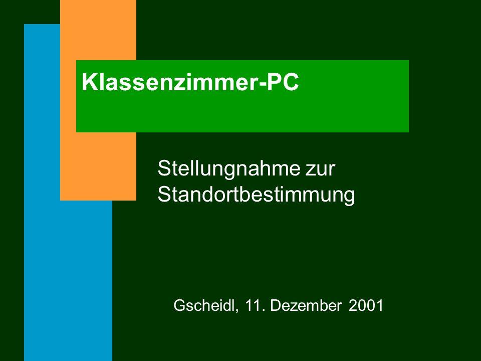 Klassenzimmer-PC Stellungnahme zur Standortbestimmung Gscheidl, 11. Dezember 2001